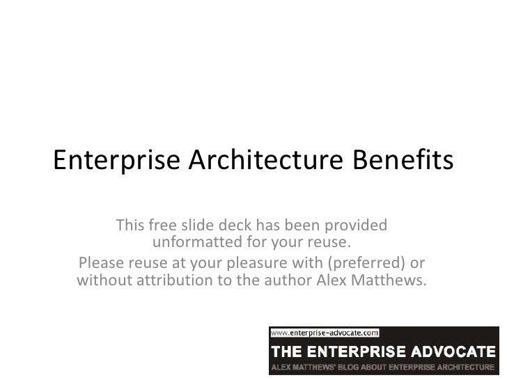 Enterprise Architecture Benefits      This free slide deck has been provided            unformatted for your reuse. Please...