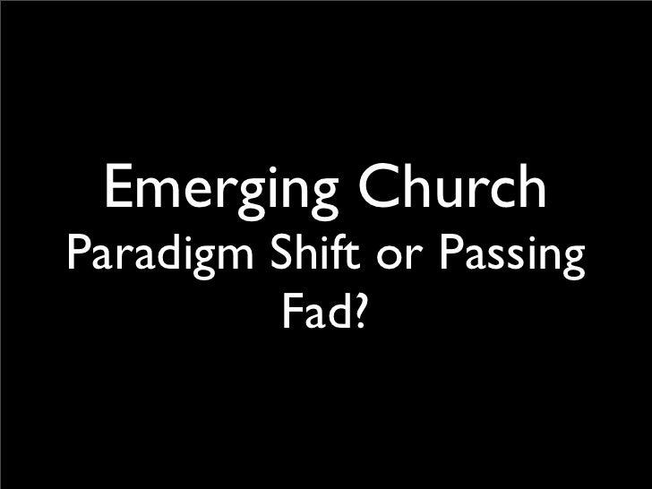 Emerging Church Paradigm Shift or Passing          Fad?