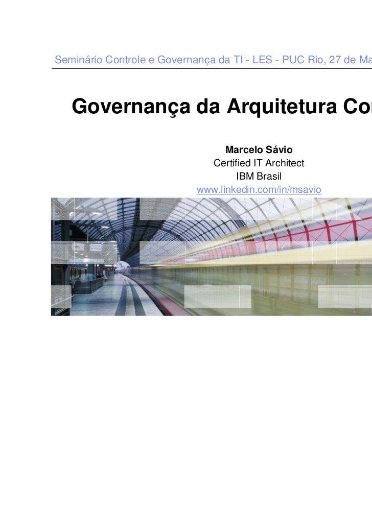 Seminário Controle e Governança da TI - LES - PUC Rio, 27 de Maio 2011   Governança de Arquitetura Corporativa            ...