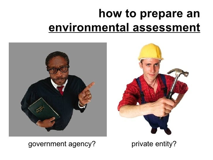 how to prepare an environmental assessment government agency? private entity?