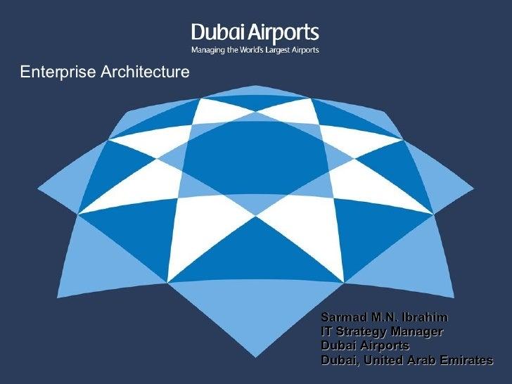 Sarmad M.N. Ibrahim IT Strategy Manager Dubai Airports Dubai, United Arab Emirates Enterprise Architecture