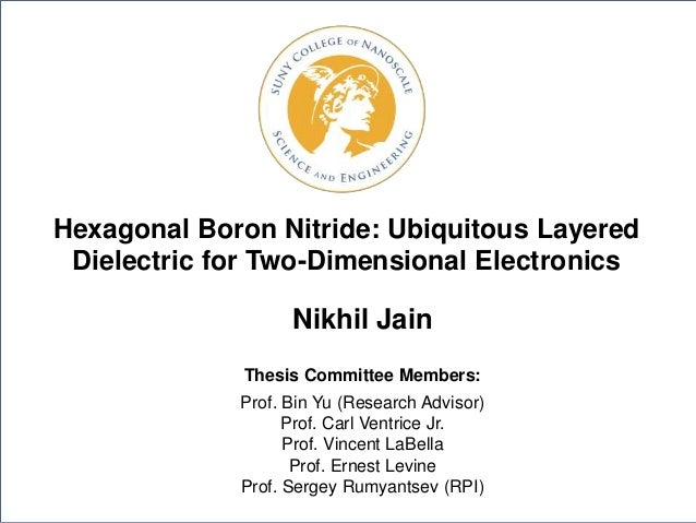 Hexagonal Boron Nitride: Ubiquitous Layered Dielectric for Two-Dimensional Electronics Nikhil Jain Thesis Committee Member...