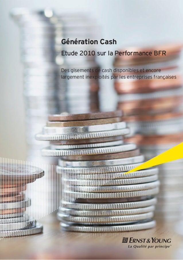 Génération Cash Etude 2010 sur la Performance BFR Des gisements de cash disponibles et encore largement inexploités par le...