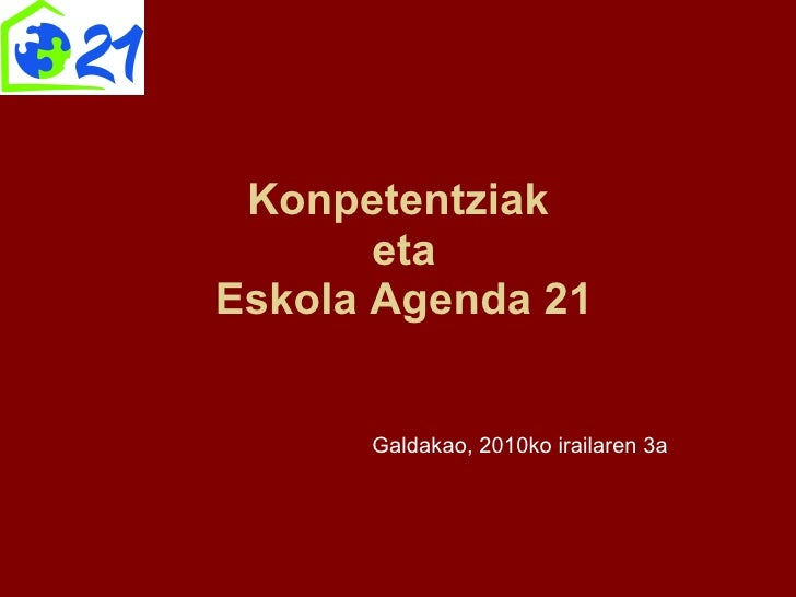 Konpetentziak  eta  Eskola Agenda 21 Galdakao, 2010ko irailaren 3a