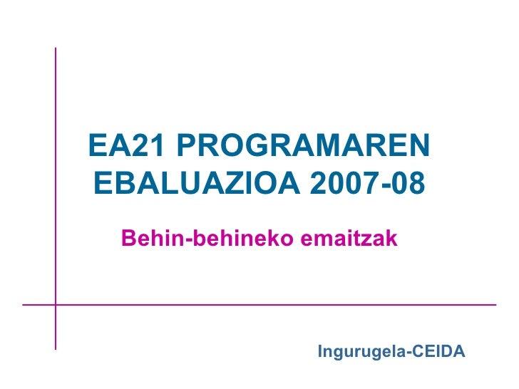 EA21 PROGRAMAREN EBALUAZIOA 2007-08 Behin-behineko emaitzak Ingurugela-CEIDA