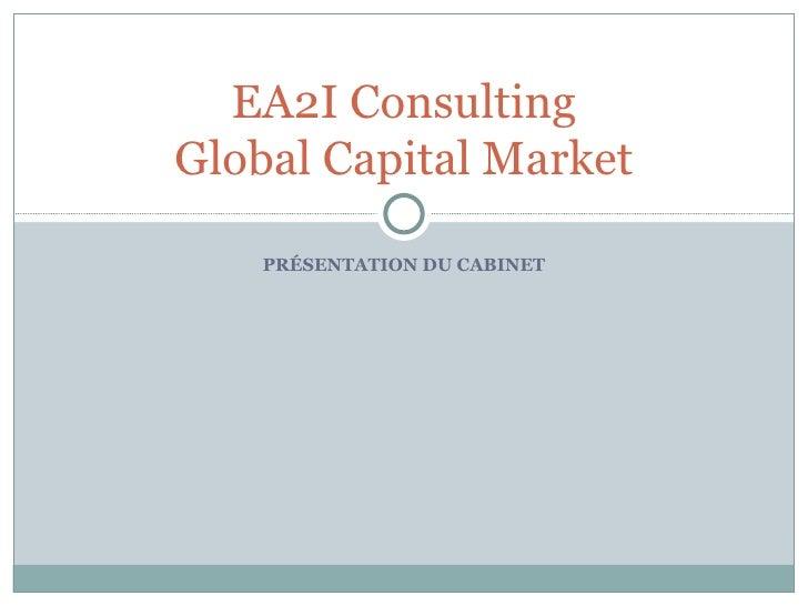 EA2I ConsultingGlobal Capital Market    PRÉSENTATION DU CABINET