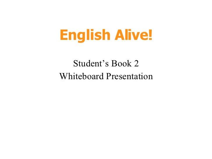 English Alive! Student's Book 2 Whiteboard Presentation