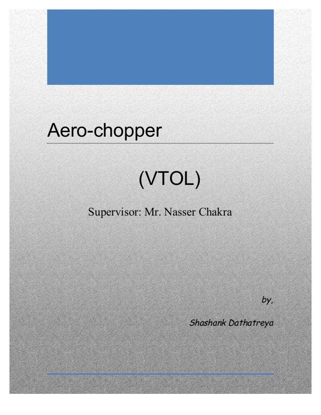 1            Aero-chopper       (VTOL) Supervisor: Mr. Nasser Chakra                by, ...