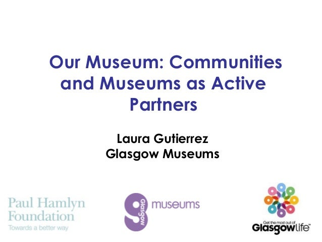 Our Museum: Communities and Museums as Active Partners Laura Gutierrez Glasgow Museums