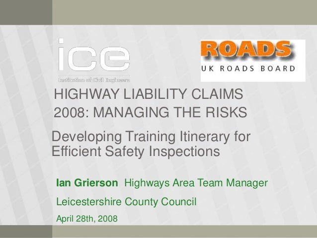 HIGHWAY LIABILITY CLAIMS 2008: MANAGING THE RISKS Developing Training Itinerary for Efficient Safety Inspections Ian Grier...