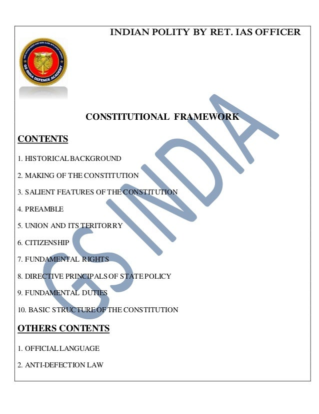 INDIAN POLITY BY RET. IAS OFFICER CONSTITUTIONAL FRAMEWORK CONTENTS 1. HISTORICALBACKGROUND 2. MAKING OF THE CONSTITUTION ...