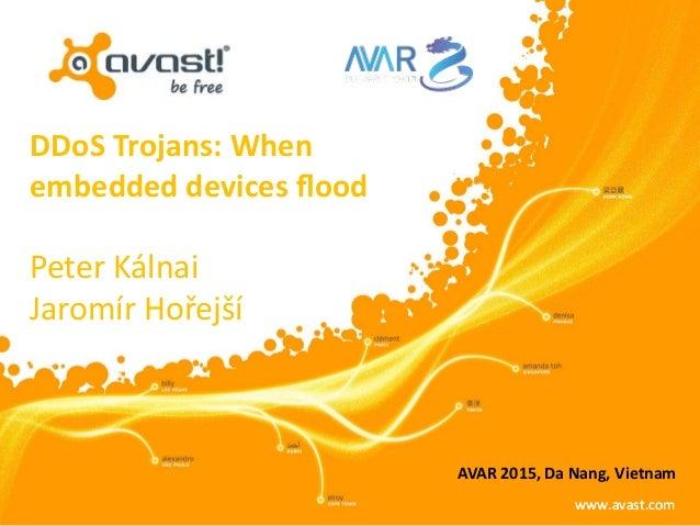 www.avast.comwww.avast.com Peter Kálnai Jaromír Hořejší DDoS Trojans: When embedded devices flood AVAR 2015, Da Nang, Viet...