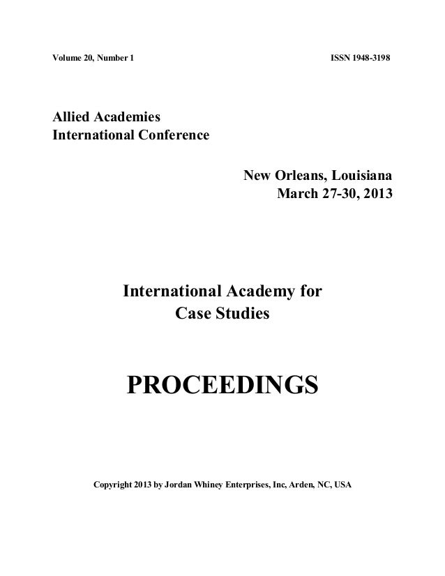 Volume 20, Number 1 ISSN 1948-3198 Allied Academies International Conference New Orleans, Louisiana March 27-30, 2013 Inte...