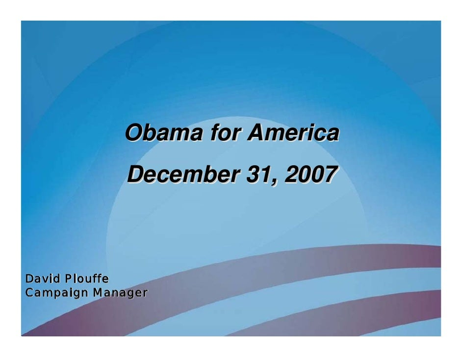 Obama for America              December 31, 2007    David Plouffe Campaign Manager