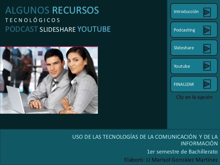 ALGUNOS RECURSOS                                     IntroducciónTECNOLÓGICOSPODCAST SLIDESHARE YOUTUBE                   ...