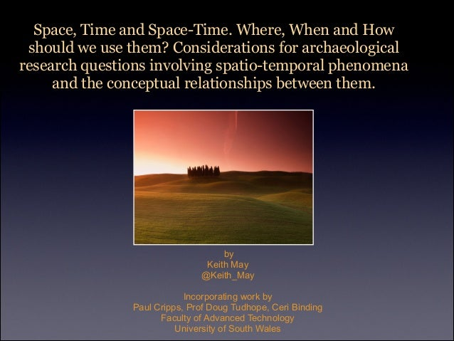 Space, Time and Space-Time. Where, When and How should we use them? Considerations for archaeological research questions i...