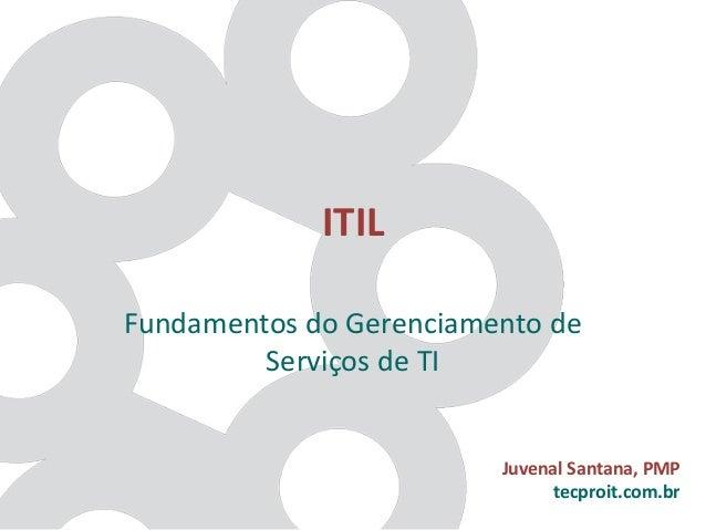 ITIL Fundamentos do Gerenciamento de Serviços de TI Juvenal Santana, PMP tecproit.com.br