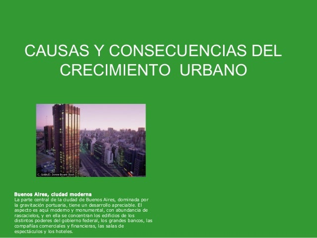 CAUSAS Y CONSECUENCIAS DEL       CRECIMIENTO URBANOBuenos Ai res, ciudad modernaLa parte central de la ciudad de Buenos Ai...