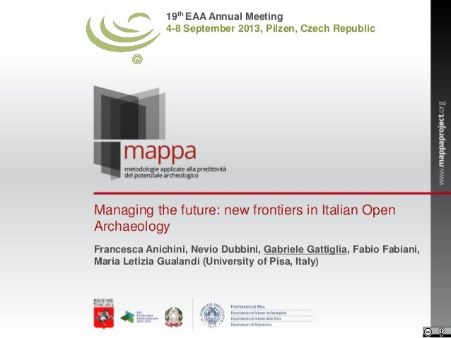 Managing the future: new frontiers in Italian Open Archaeology Francesca Anichini, Nevio Dubbini, Gabriele Gattiglia, Fabi...