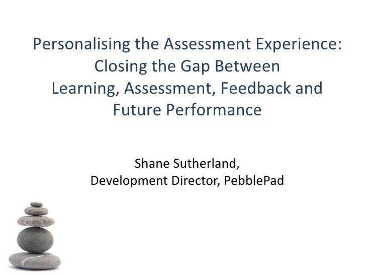 Personalising the Assessment Experience: Closing the Gap Between Learning, Assessment, Feedback and Future Performance<br ...