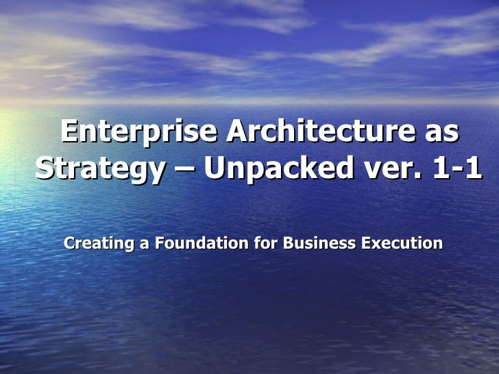 enterprise architecture as strategy An introductory course about understanding enterprise architecture (ea) and it's relevance in 0:44 mediation between the business strategy side and the it this lecture will focus on the next technology level in enterprise architecture - the mobile enterprise application platform.