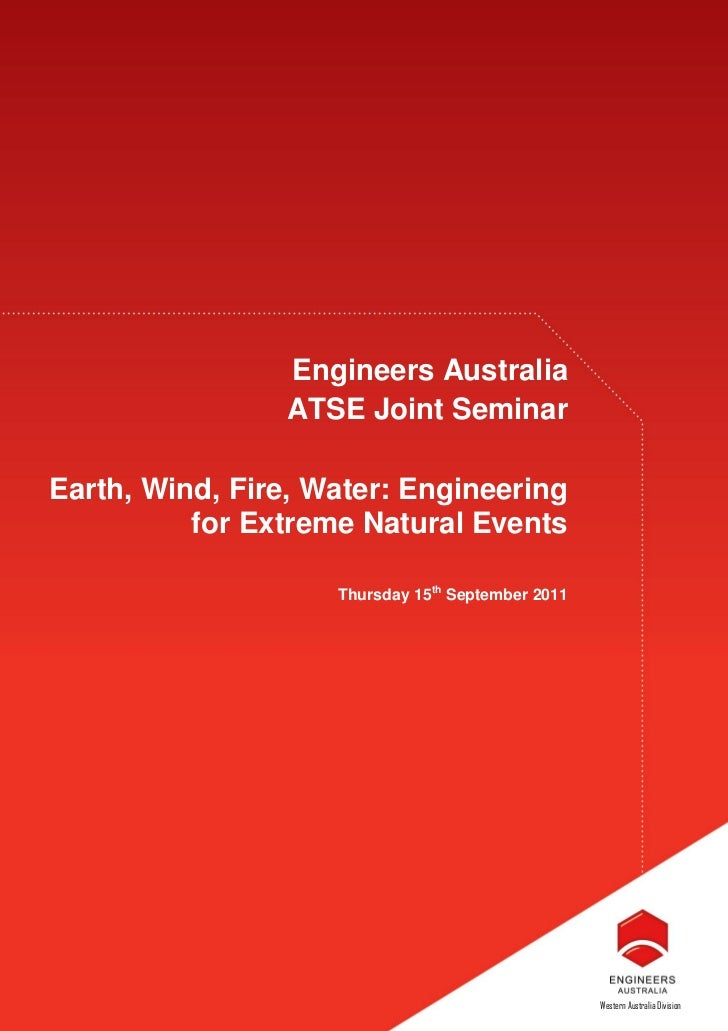 Engineers Australia                ATSE Joint SeminarEarth, Wind, Fire, Water: Engineering          for Extreme Natural Ev...
