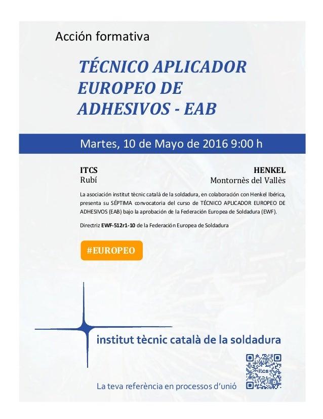 itcs-2016 Acción formativa TÉCNICO APLICADOR EUROPEO DE ADHESIVOS - EAB La asociación institut tècnic català de la soldadu...