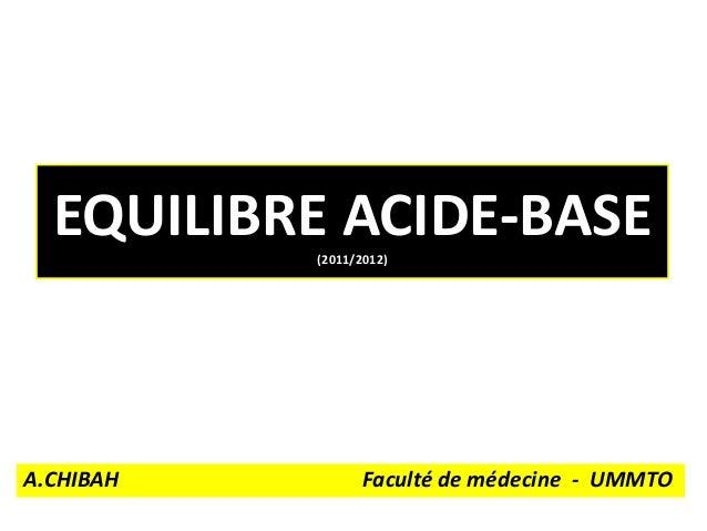 EQUILIBRE ACIDE-BASE           (2011/2012)A.CHIBAH          Faculté de médecine - UMMTO