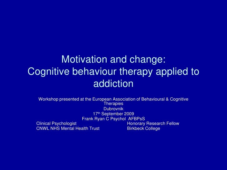 Motivation and change: Cognitive behaviour therapy applied to addiction<br />Workshop presented at the European Associatio...