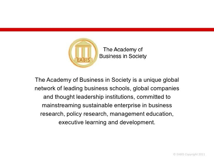 The Academy of Business in Society is a unique globalnetwork of leading business schools, global companies   and thought l...