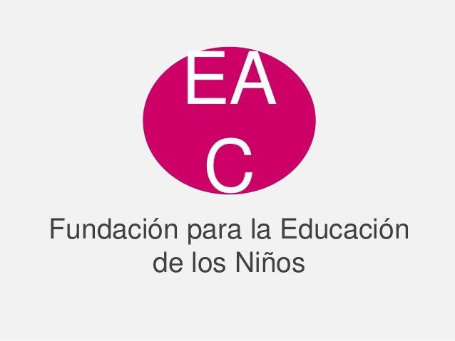 Fundación para la Educación de los Niños EA C