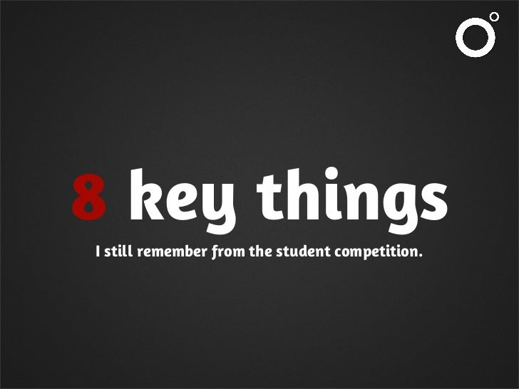 8 key thingsI still remember from the student competition.