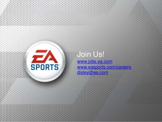 Join Us!www.jobs.ea.comwww.easports.com/careersdisley@ea.com