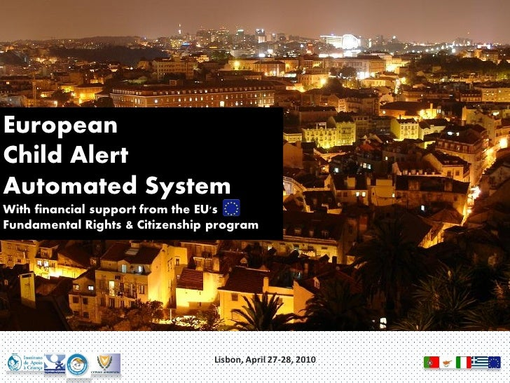 European Child Alert Automated System With financial support from the EU's Fundamental Rights & Citizenship program       ...