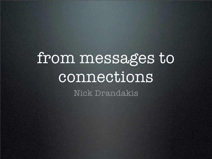 from messages to    connections     Nick Drandakis