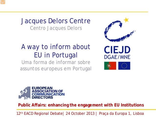 Centro de Informação Europeia Jacques Delors DGAE-MNE | Palácio da Cova da Moura| Rua da Cova da Moura, 1 |1350-115 Lisboa...