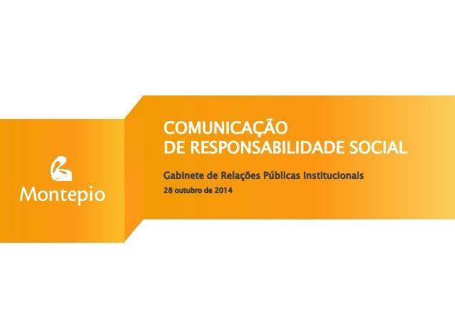 COMUNICAÇÃO DE RESPONSABILIDADE SOCIAL Gabinete de Relações Públicas Institucionais 28 outubro de 2014