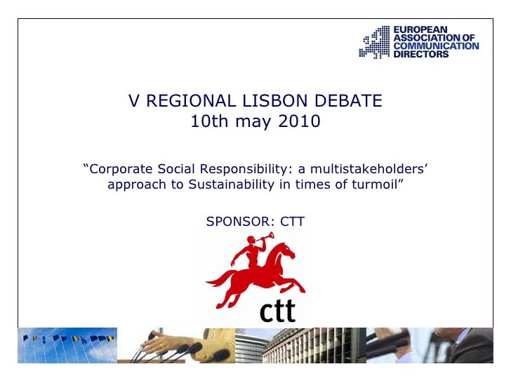 """V REGIONAL LISBON DEBATE 10th may 2010 """" Corporate Social Responsibility: a multistakeholders' approach to Sustainability ..."""