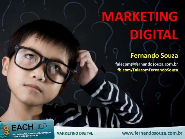 MARKETING  DIGITAL  Fernando Souza  falecom@fernandosouza.com.br  fb.com/FalecomFernandoSouza  MARKETING DIGITAL www.ferna...