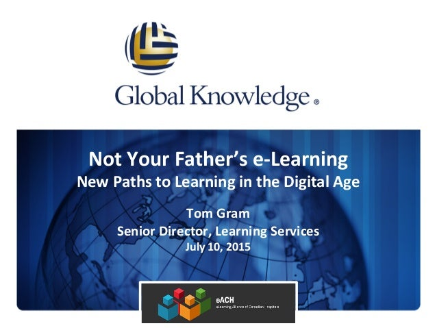 Not  Your  Father's  e-‐Learning     New  Paths  to  Learning  in  the  Digital  Age      Tom...