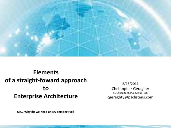 Elements<br />of a straight-foward approach<br />to<br />Enterprise Architecture<br />2/15/2011<br />Christopher Geraghty<...