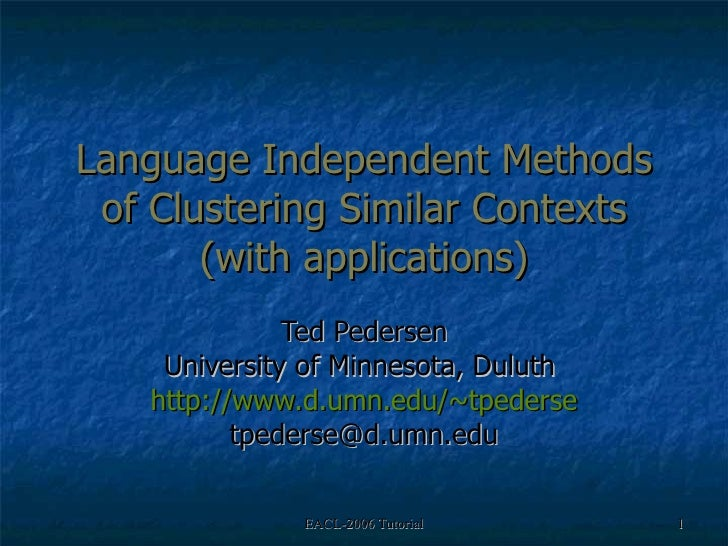 Language Independent Methods of Clustering Similar Contexts (with applications) Ted Pedersen University of Minnesota, Dulu...