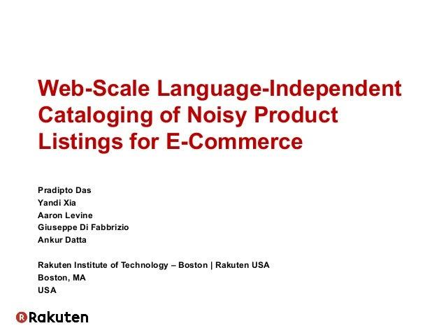 Web-Scale Language-Independent Cataloging of Noisy Product Listings for E-Commerce Pradipto Das Yandi Xia Aaron Levine Giu...