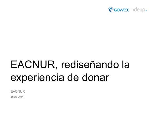 EACNUR, rediseñando la experiencia de donar EACNUR Enero 2014