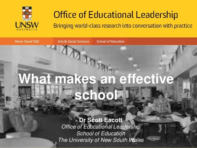 What makes an effective school Dr Scott Eacott Office of Educational Leadership School of Education The University of New ...