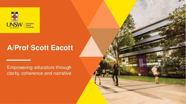 A/Prof Scott Eacott Empowering educators through clarity, coherence and narrative