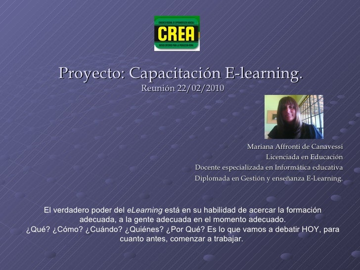 Proyecto: Capacitación E-learning.  Reunión 22/02/2010 Mariana Affronti de Canavessi Licenciada en Educación Docente espec...