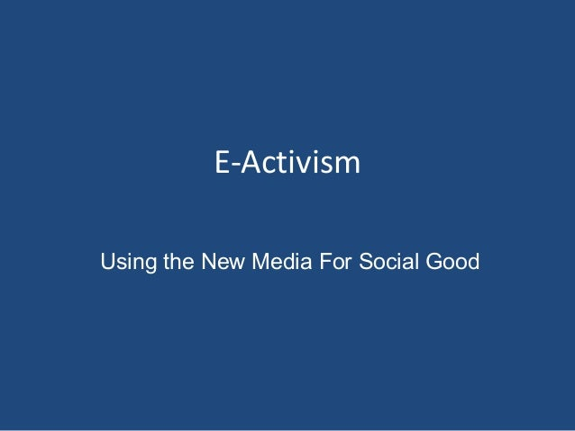 E-Activism Using the New Media For Social Good