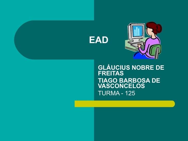 EAD GLÁUCIUS NOBRE DE FREITAS TIAGO BARBOSA DE VASCONCELOS   TURMA - 125