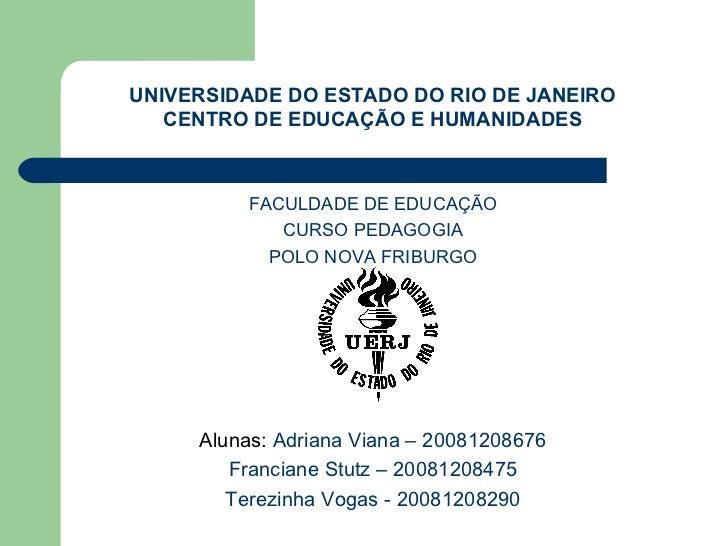 <ul><li>FACULDADE DE EDUCAÇÃO </li></ul><ul><li>CURSO PEDAGOGIA </li></ul><ul><li>POLO NOVA FRIBURGO </li></ul><ul><li>Alu...